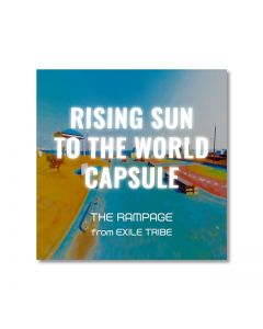 CAPSULE RISING SUN TO THE WORLD ver. THE RAMPAGE